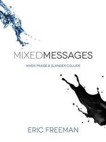 Mixed Messages: When Praise & Slander Collide - Eric Freeman