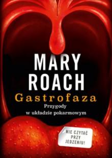 Gastrofaza. Przygody w układzie pokarmowym - Mary Roach