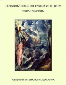 Expositor's Bible: The Epistles of St. John - William Alexander