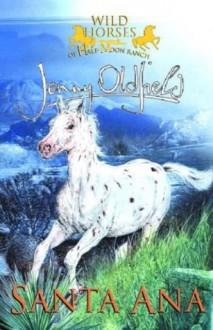 Wild Horses of Half-Moon Ranch 2: Santa Ana (Wild Horses of Half Moon Ranch) - Jenny Oldfield