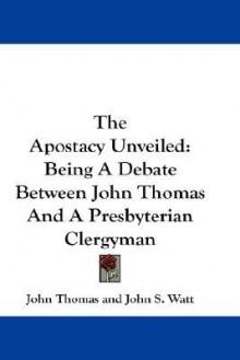 Apostacy Unveiled - John Thomas, John Watt