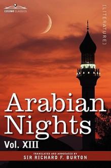 Arabian Nights, in 16 Volumes: Vol. XIII - Anonymous, Richard Francis Burton
