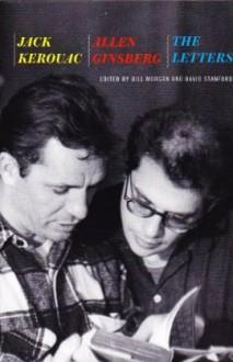Kack Kerouac and Allen Ginsberg: The Letters - Jack Kerouac, David Stanford Bill Morgan