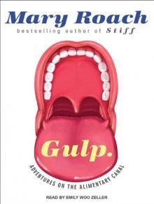 Gulp: Adventures on the Alimentary Canal - Mary Roach, Emily Woo Zeller