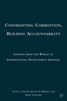 Confronting Corruption, Building Accountability: Lessons from the World of International Development Advising - Lloyd J. Dumas, Greg Callman, Janine R. Wedel