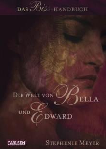 Die Welt von Bella und Edward: Das Biss-Handbuch (Twilight, #0) - Katharina Diestelmeier, Annette von der Weppen, Stephenie Meyer
