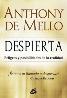 Despierta: Peligros y posibilidades de la realidad (Spanish Edition) - Anthony de Mello, Miguel Iribarren Berrade