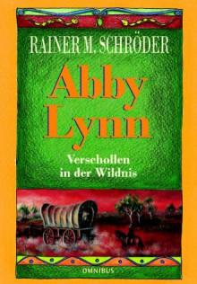 Abby Lynn: Verschollen in der Wildnis - Rainer M. Schröder