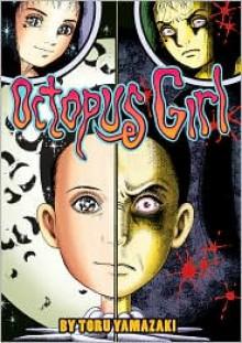 Octopus Girl, Vol. 1 - Toru Yamazaki