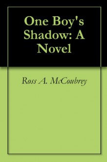One Boy's Shadow - Ross A. McCoubrey