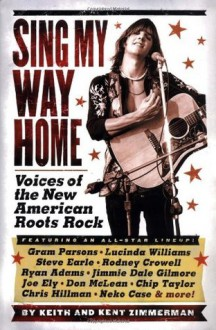 Sing My Way Home: Voices of the New American Roots Rock - Keith Zimmerman, Kent Zimmerman