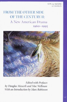 From the Other Side of the Century II: A New American Drama 1960-1995 - Douglas Messerli, Douglas Messerli