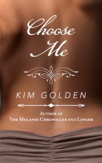 Choose Me: a novella - Kim Golden