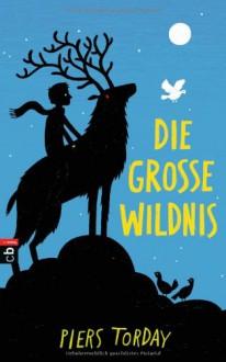 Die Große Wildnis - Piers Torday, Petra Koob-Pawis