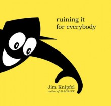 Ruining It for Everybody - Jim Knipfel