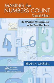 Making the Numbers Count: The Accountant as Change Agent on the World Class Team - Brian Maskell