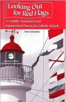 Looking Out for Red Flags: A Viability Assessment and Improvement Process for Catholic Schools - Tom Colyandro