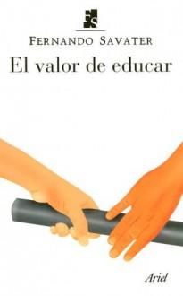 El valor de educar - Fernando Savater