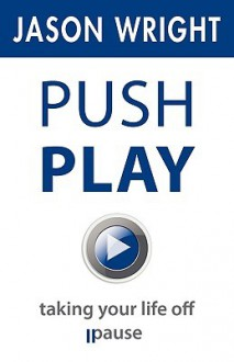 Push Play: Taking Your Life Off Pause - Jason Wright