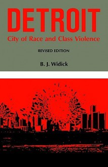 Detroit: City of Race and Class Violence - B.J. Widick