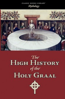 The High History of the Holy Graal - Unknown, M. Potvin