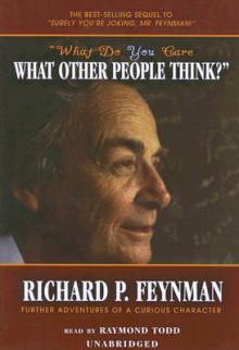 What Do You Care What Other People Think?: Further Adventures of a Curious Character (Audio) - Richard P. Feynman, Raymond Todd