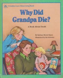 Why Did Grandpa Die?: A Book about Death - Barbara Shook Hazen, Bernice Berk, Pat Schories