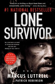 Lone Survivor: The Eyewitness Account of Operation Redwing and the Lost Heroes of SEAL Team 10 - Marcus Luttrell,Patrick Robinson