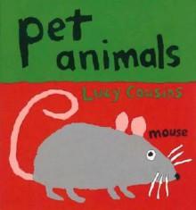 Pet Animals - Lucy Cousins