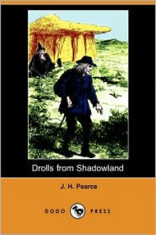 Drolls from Shadowland (Dodo Press) - J. H. Pearce