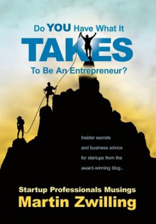 Do You Have What It Takes to Be an Entrepreneur? - Martin C. Zwilling