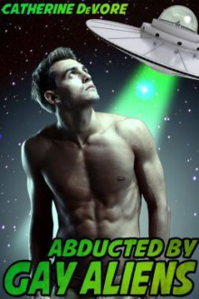 Abducted by Gay Aliens - Catherine DeVore