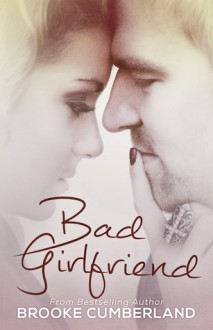 Bad Girlfriend: A Novel - Brooke Cumberland