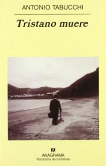 Tristano muere (Panorama de Narrativas) (Spanish Edition) - Antonio Tabucchi
