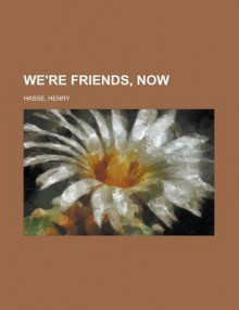 We're Friends, Now - Henry Hasse