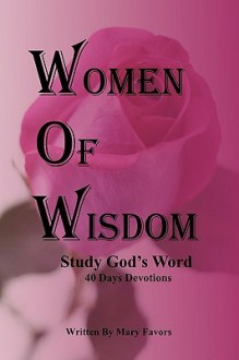 Women of Wisdom 40 Days Study Devotions - Mary Favors