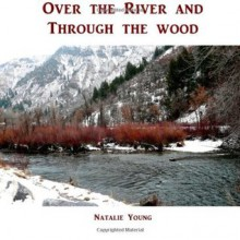 Over the River and Through the Woods - Natalie Young