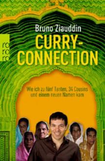 Curry Connection: Wie ich zu fünf Tanten, 34 Cousins und einem neuen Namen kam - Bruno Ziauddin, Eric Meola, Vera Hartmann