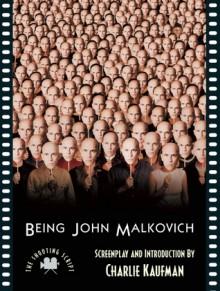Being John Malkovich: The Shooting Script - Charlie Kaufman