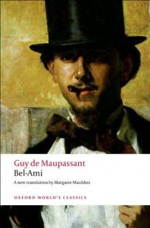 Bel-Ami (Oxford World's Classics) - Guy de Maupassant, Robert Lethbridge, Margaret Mauldon