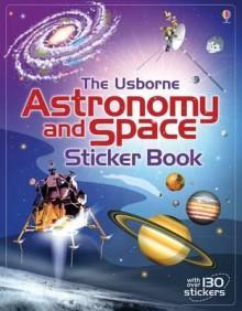 Astronomy and Space Sticker Book (Usborne Sticker Books) - Emily Bone, Louie Stowell