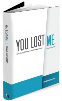 You Lost Me: Why Young Christians Are Leaving Church... and Rethinking Faith - David Kinnaman