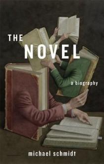 The Novel: A Biography - Michael Schmidt