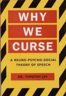 Why We Curse: A Neuro-Psycho-Social Theory of Speech - Timothy Jay