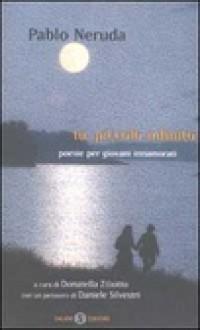 Tu, piccolo infinito: Poesie per giovani innamorati - Pablo Neruda, Giuseppe Bellini