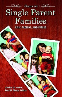 Focus on Single-Parent Families - Annice Yarber, Paul M Sharp