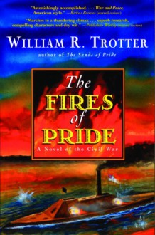 The Fires of Pride: A Novel of the Civil War - William R. Trotter