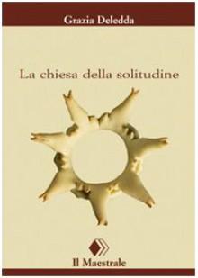 La chiesa della solitudine - Grazia Deledda