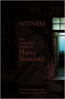 Witness: The Selected Poems of Mario Benedetti - Margaret Randall (Introduction), Louise Popkin (Translator), Mario Benedetti