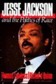 Jesse Jackson and the Politics of Race - Richard Quinn;Thomas Landess